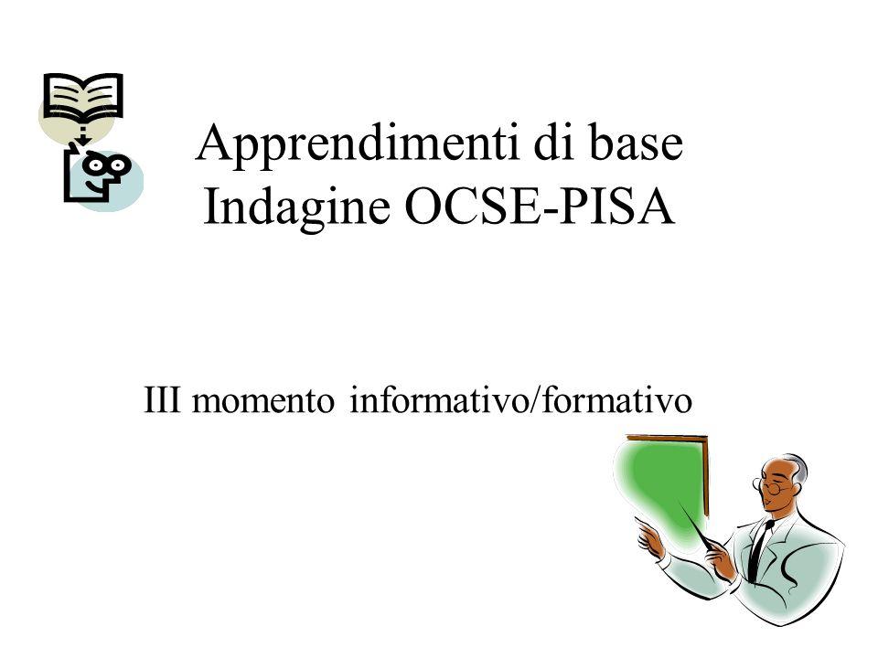 Apprendimenti di base Indagine OCSE-PISA III momento informativo/formativo