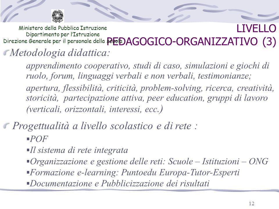 12 LIVELLO PEDAGOGICO-ORGANIZZATIVO (3) Ministero della Pubblica Istruzione Dipartimento per lIstruzione Direzione Generale per il personale della scu