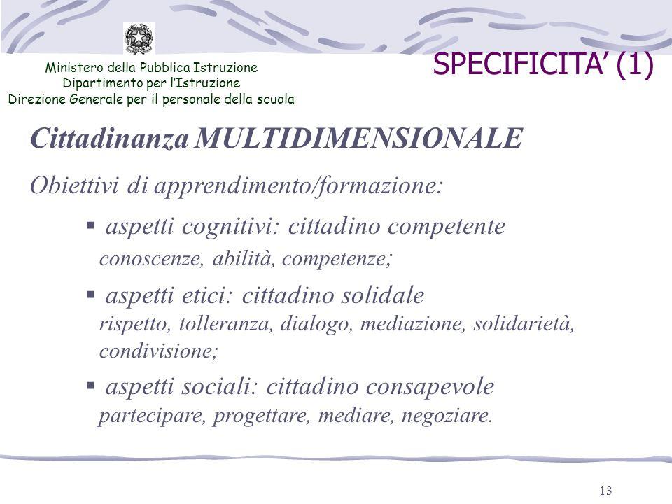 13 SPECIFICITA (1) Cittadinanza MULTIDIMENSIONALE Obiettivi di apprendimento/formazione: aspetti cognitivi: cittadino competente conoscenze, abilità,