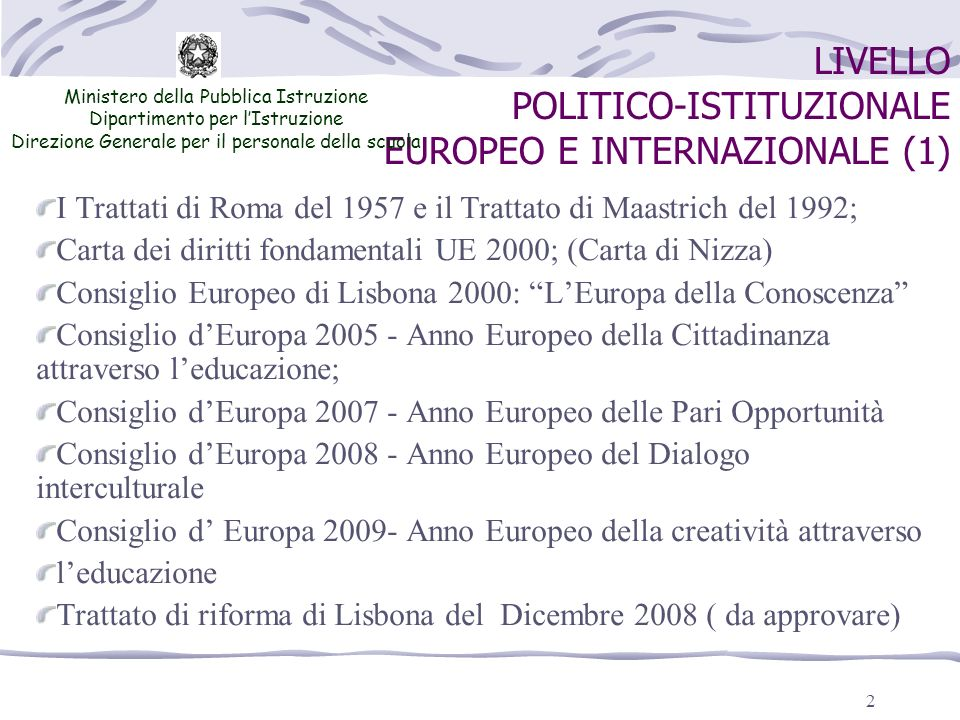 2 LIVELLO POLITICO-ISTITUZIONALE EUROPEO E INTERNAZIONALE (1) Ministero della Pubblica Istruzione Dipartimento per lIstruzione Direzione Generale per