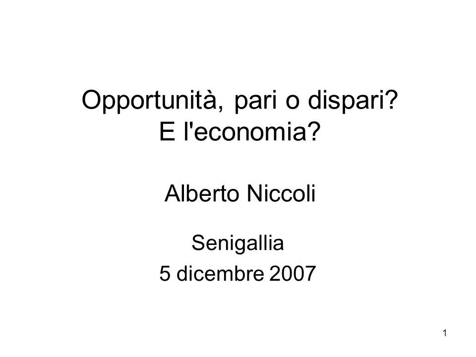 1 Opportunità, pari o dispari? E l economia? Alberto Niccoli Senigallia 5 dicembre 2007