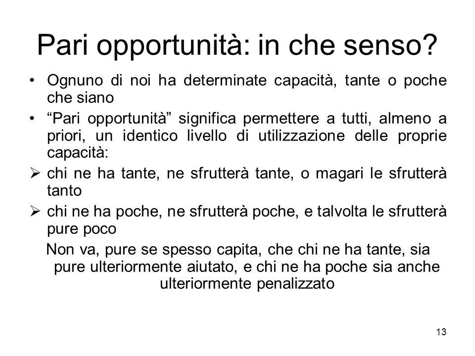 13 Pari opportunità: in che senso? Ognuno di noi ha determinate capacità, tante o poche che siano Pari opportunità significa permettere a tutti, almen