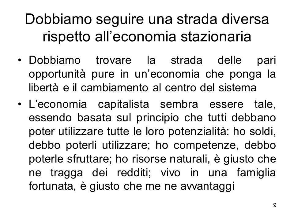 9 Dobbiamo seguire una strada diversa rispetto alleconomia stazionaria Dobbiamo trovare la strada delle pari opportunità pure in uneconomia che ponga