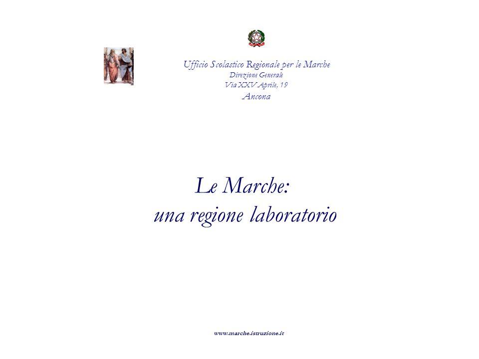 Ufficio Scolastico Regionale per le Marche Direzione Generale Via XXV Aprile, 19 Ancona Le Marche: una regione laboratorio www.marche.istruzione.it