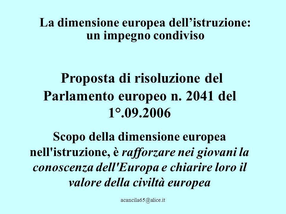 acancila65@alice.it La dimensione europea dellistruzione: un impegno condiviso Proposta di risoluzione del Parlamento europeo n.