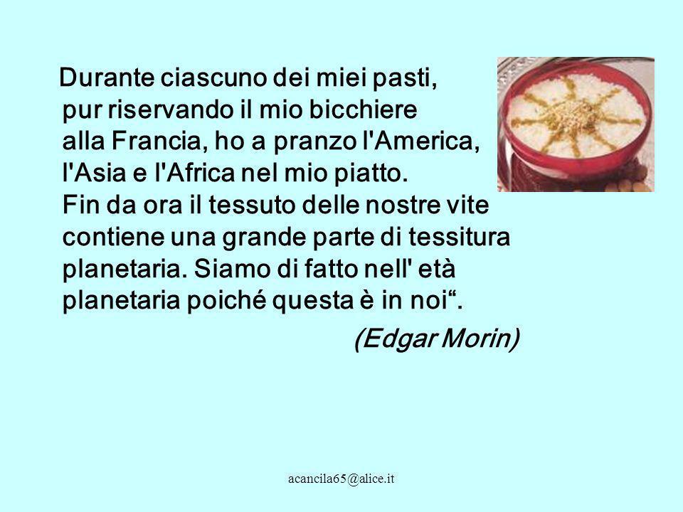 acancila65@alice.it Durante ciascuno dei miei pasti, pur riservando il mio bicchiere alla Francia, ho a pranzo l America, l Asia e l Africa nel mio piatto.