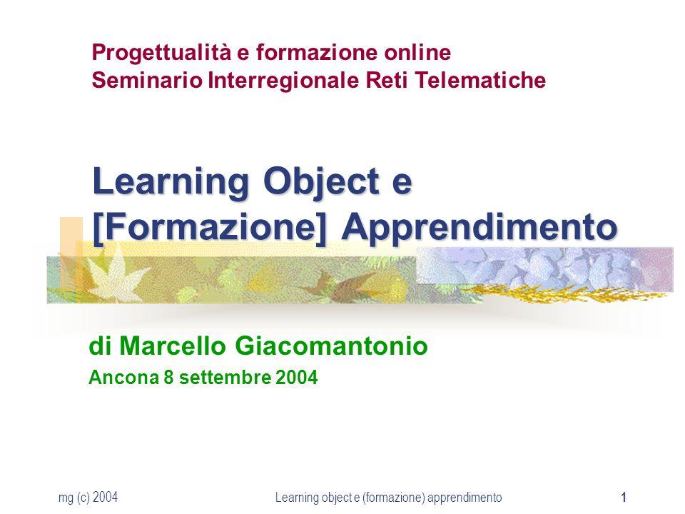 mg (c) 2004Learning object e (formazione) apprendimento 1 Learning Object e [Formazione] Apprendimento di Marcello Giacomantonio Ancona 8 settembre 20