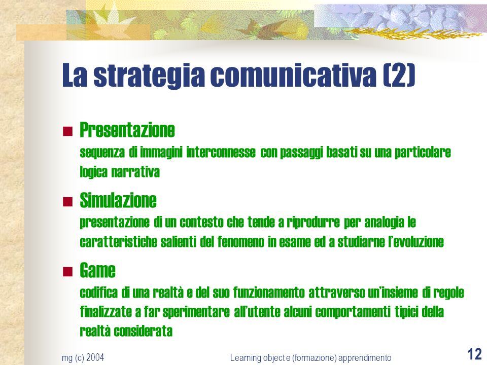mg (c) 2004Learning object e (formazione) apprendimento 12 La strategia comunicativa (2) Presentazione sequenza di immagini interconnesse con passaggi