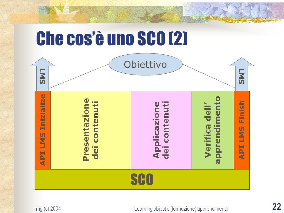 mg (c) 2004Learning object e (formazione) apprendimento 22 Che cosè uno SCO (2) SCO API LMS Inizialize API LMS Finish Presentazione dei contenuti Appl