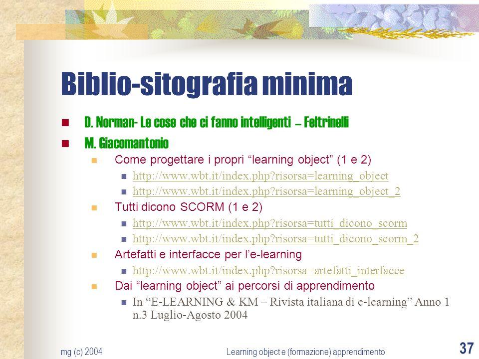 mg (c) 2004Learning object e (formazione) apprendimento 37 Biblio-sitografia minima D.