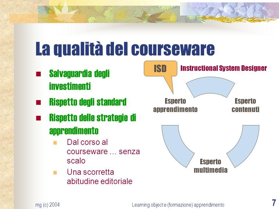 mg (c) 2004Learning object e (formazione) apprendimento 7 La qualità del courseware Salvaguardia degli investimenti Rispetto degli standard Rispetto d