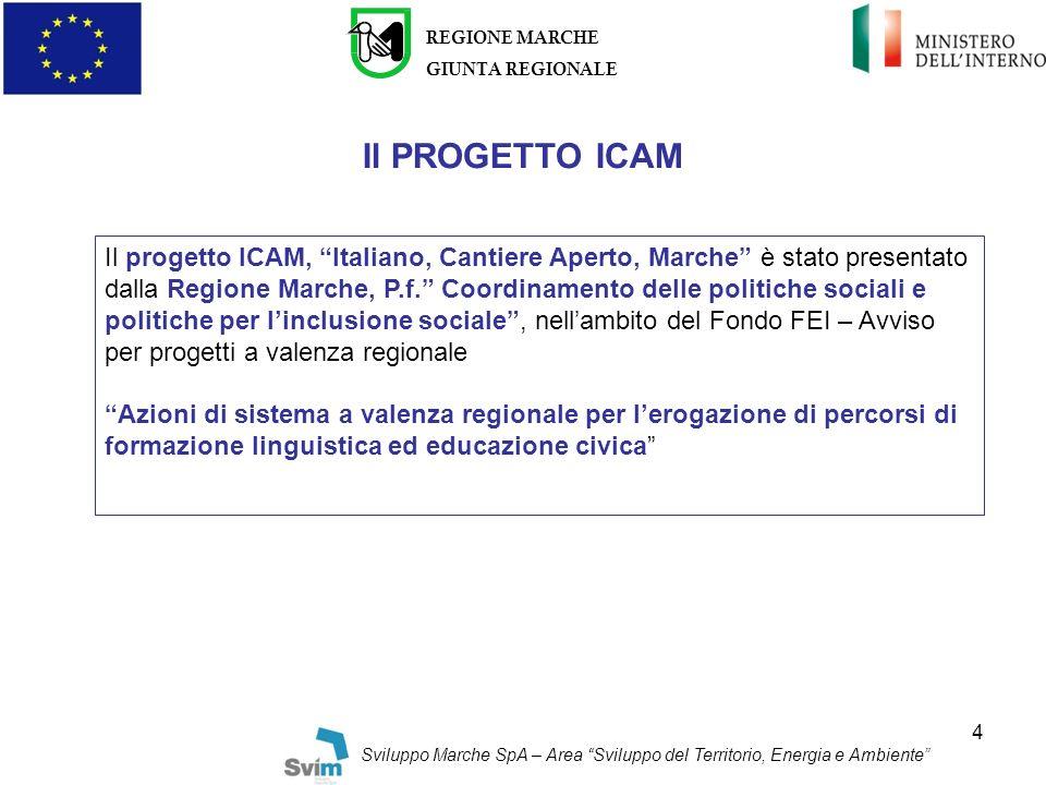 4 REGIONE MARCHE GIUNTA REGIONALE Sviluppo Marche SpA – Area Sviluppo del Territorio, Energia e Ambiente Il PROGETTO ICAM Il progetto ICAM, Italiano,