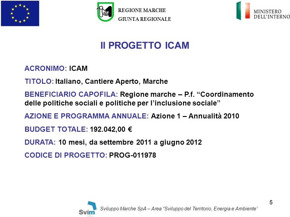 5 REGIONE MARCHE GIUNTA REGIONALE Sviluppo Marche SpA – Area Sviluppo del Territorio, Energia e Ambiente Il PROGETTO ICAM ACRONIMO: ICAM TITOLO: Itali