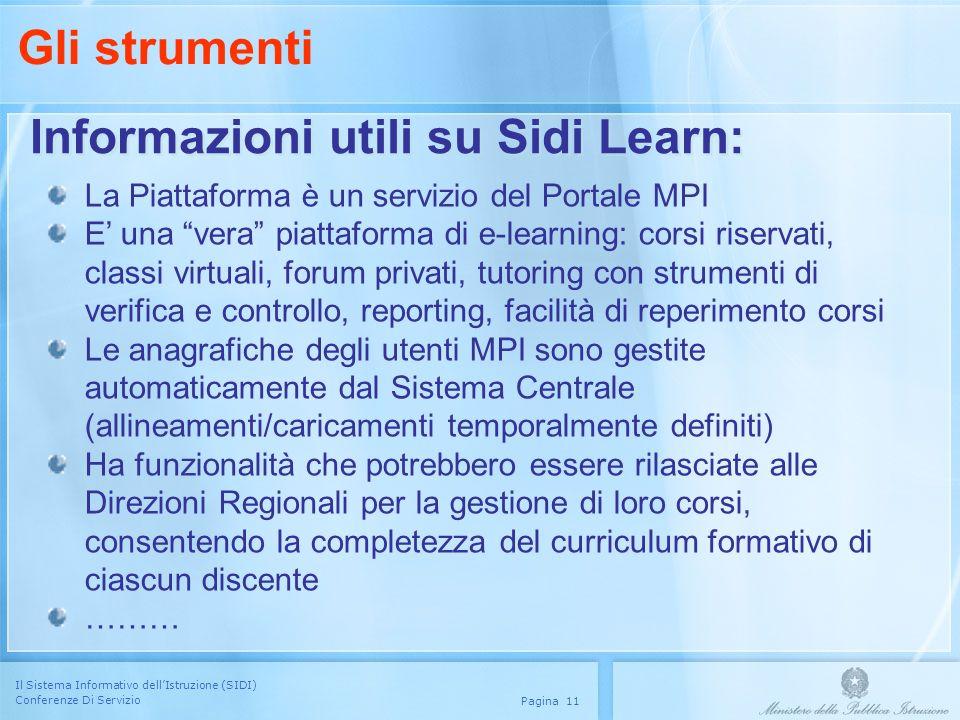 Il Sistema Informativo dellIstruzione (SIDI) Conferenze Di Servizio Pagina 11 Informazioni utili su Sidi Learn: Gli strumenti La Piattaforma è un serv