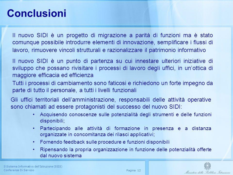 Il Sistema Informativo dellIstruzione (SIDI) Conferenze Di Servizio Pagina 12 Conclusioni Il nuovo SIDI è un progetto di migrazione a parità di funzio