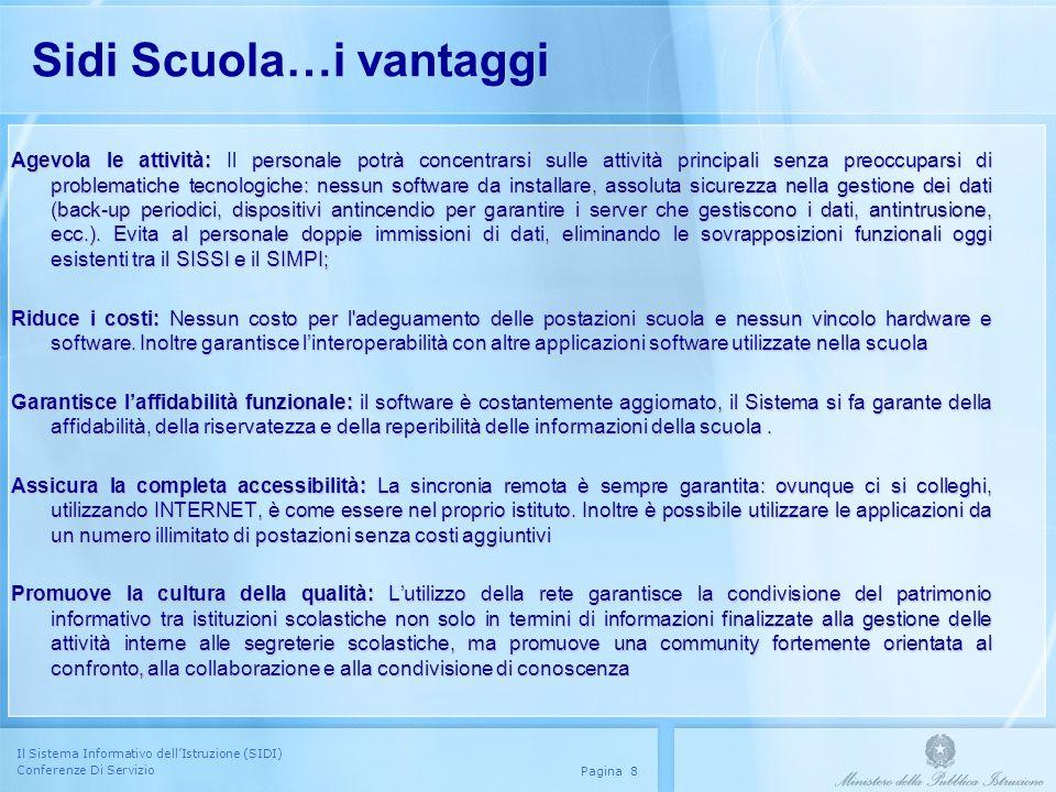Il Sistema Informativo dellIstruzione (SIDI) Conferenze Di Servizio Pagina 8 Sidi Scuola…i vantaggi Agevola le attività: personale potrà concentrarsi