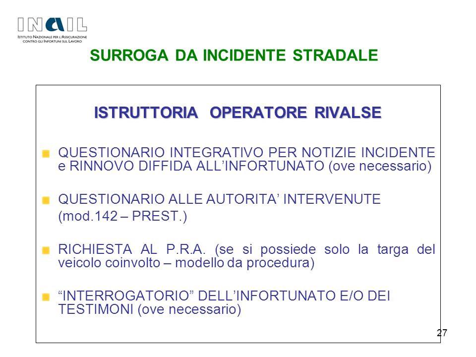 27 SURROGA DA INCIDENTE STRADALE ISTRUTTORIA OPERATORE RIVALSE QUESTIONARIO INTEGRATIVO PER NOTIZIE INCIDENTE e RINNOVO DIFFIDA ALLINFORTUNATO (ove ne