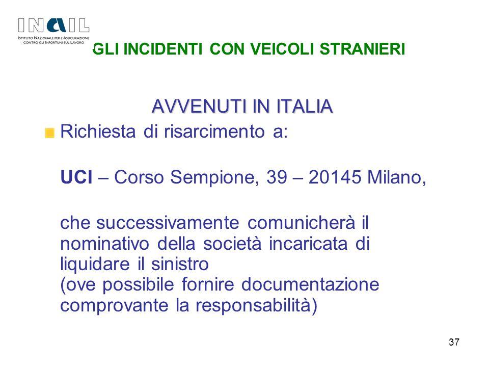 37 GLI INCIDENTI CON VEICOLI STRANIERI AVVENUTI IN ITALIA Richiesta di risarcimento a: UCI – Corso Sempione, 39 – 20145 Milano, che successivamente co