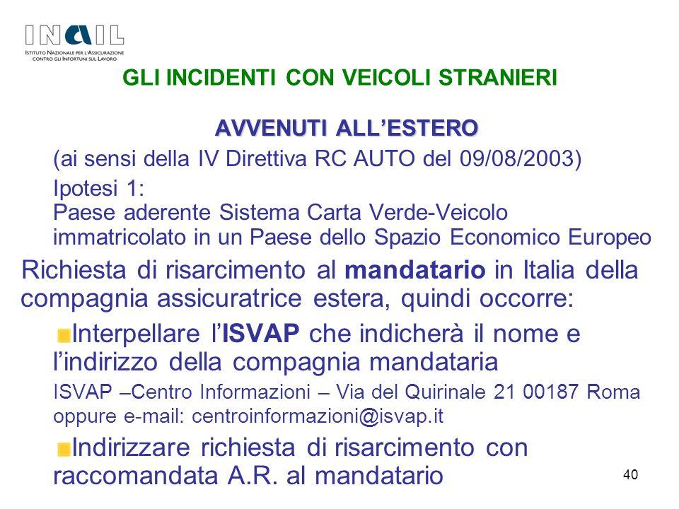 40 GLI INCIDENTI CON VEICOLI STRANIERI AVVENUTI ALLESTERO (ai sensi della IV Direttiva RC AUTO del 09/08/2003) Ipotesi 1: Paese aderente Sistema Carta