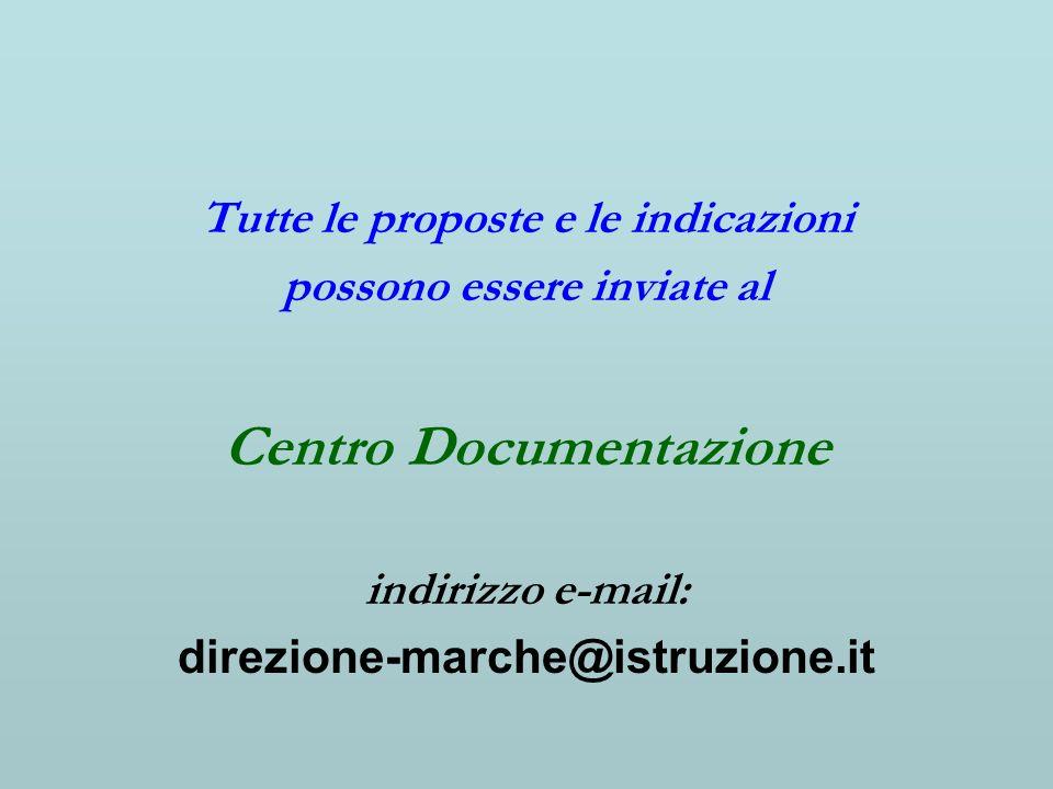 Tutte le proposte e le indicazioni possono essere inviate al Centro Documentazione indirizzo e-mail: direzione-marche@istruzione.it