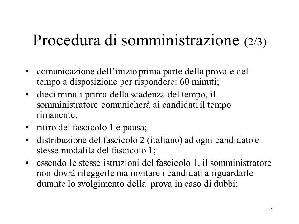 5 Procedura di somministrazione (2/3) comunicazione dellinizio prima parte della prova e del tempo a disposizione per rispondere: 60 minuti; dieci min