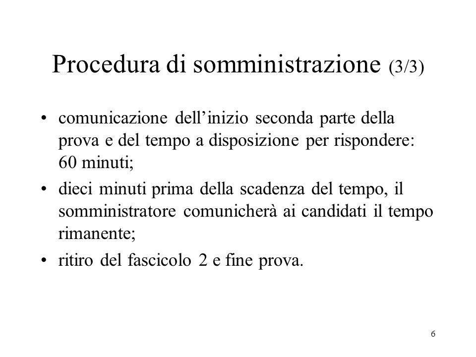 6 Procedura di somministrazione (3/3) comunicazione dellinizio seconda parte della prova e del tempo a disposizione per rispondere: 60 minuti; dieci m