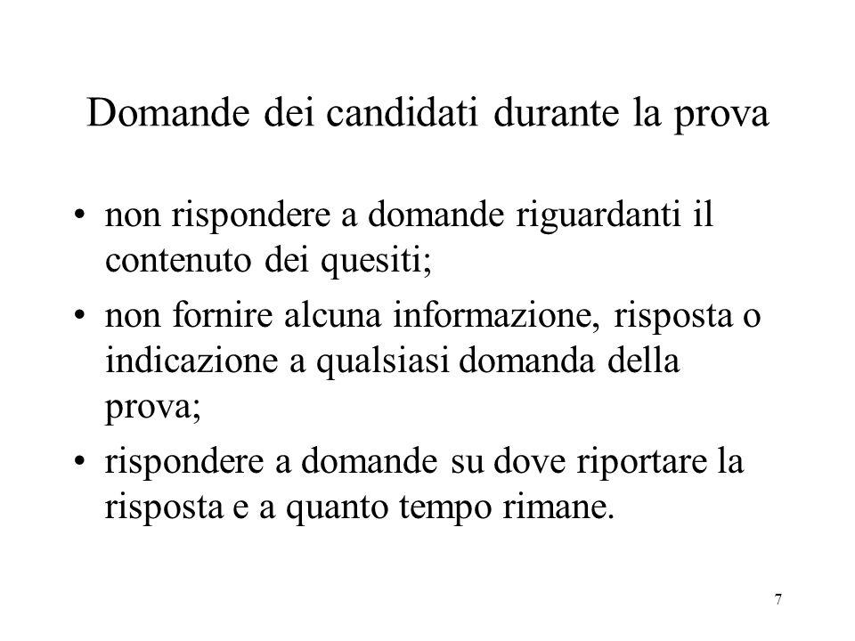 7 Domande dei candidati durante la prova non rispondere a domande riguardanti il contenuto dei quesiti; non fornire alcuna informazione, risposta o in