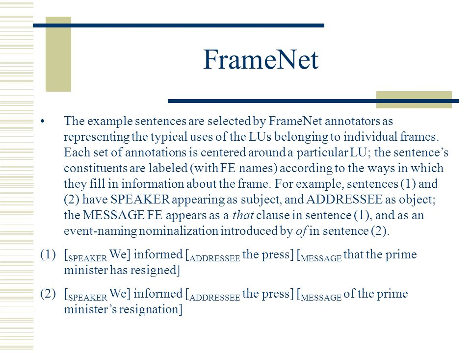FrameNet The example sentences are selected by FrameNet annotators as representing the typical uses of the LUs belonging to individual frames.