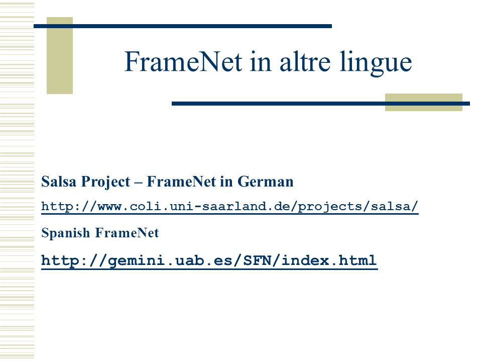 FrameNet in altre lingue Salsa Project – FrameNet in German http://www.coli.uni-saarland.de/projects/salsa/ Spanish FrameNet http://gemini.uab.es/SFN/index.html