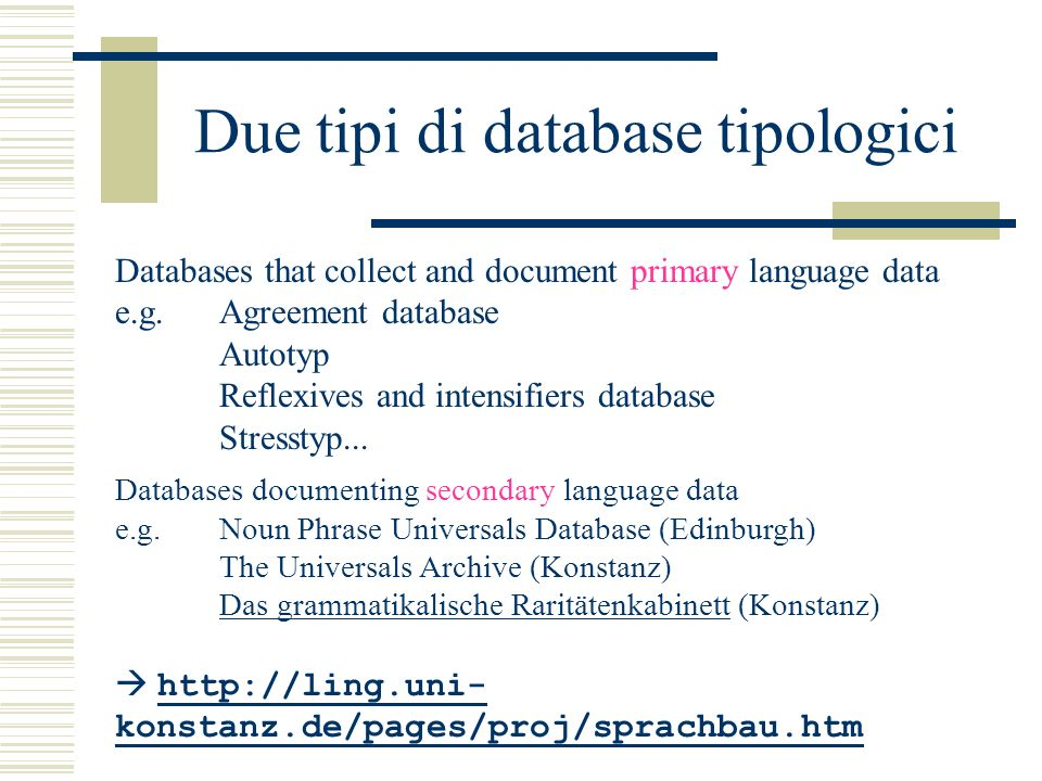 Due tipi di database tipologici Databases that collect and document primary language data e.g.