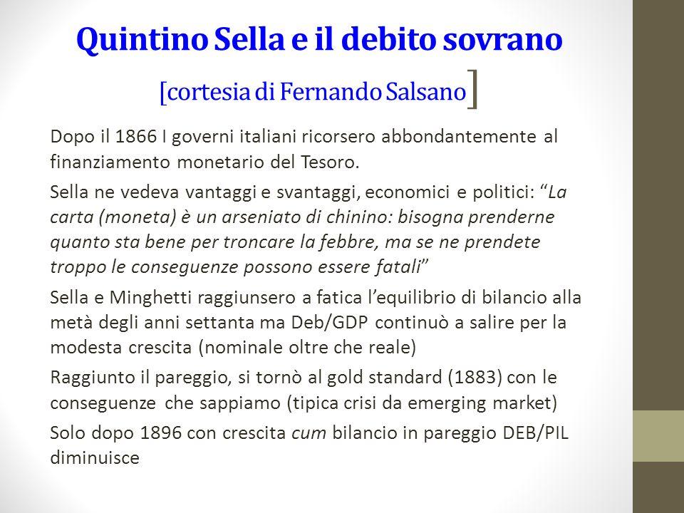 Quintino Sella e il debito sovrano [cortesia di Fernando Salsano ] Dopo il 1866 I governi italiani ricorsero abbondantemente al finanziamento monetario del Tesoro.