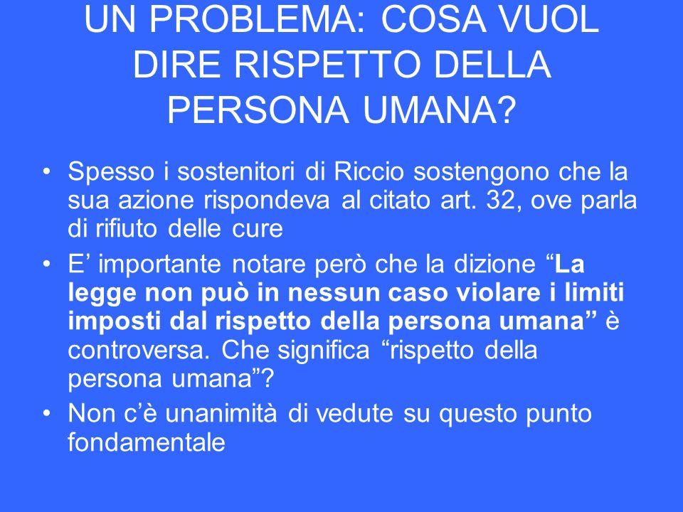 UN PROBLEMA: COSA VUOL DIRE RISPETTO DELLA PERSONA UMANA? Spesso i sostenitori di Riccio sostengono che la sua azione rispondeva al citato art. 32, ov