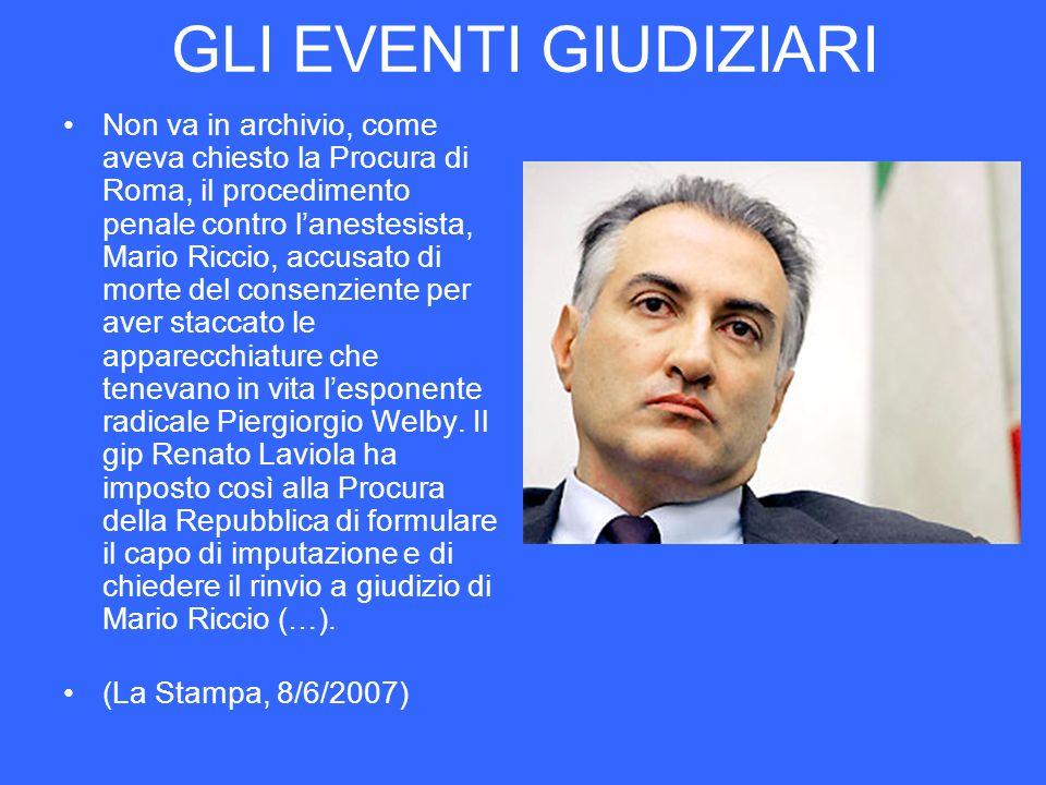 GLI EVENTI GIUDIZIARI Non va in archivio, come aveva chiesto la Procura di Roma, il procedimento penale contro lanestesista, Mario Riccio, accusato di