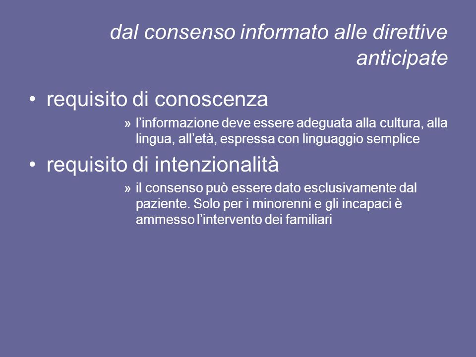 dal consenso informato alle direttive anticipate requisito di conoscenza »linformazione deve essere adeguata alla cultura, alla lingua, alletà, espres
