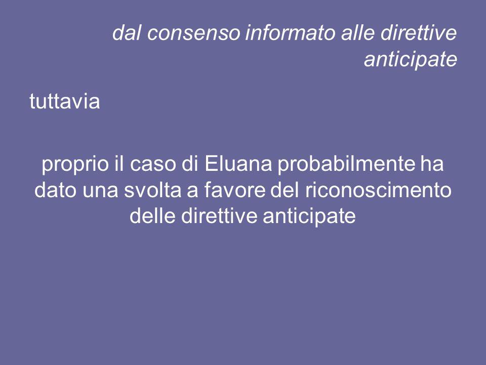dal consenso informato alle direttive anticipate tuttavia proprio il caso di Eluana probabilmente ha dato una svolta a favore del riconoscimento delle