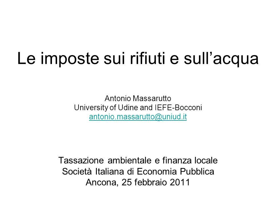 Le imposte sui rifiuti e sullacqua Antonio Massarutto University of Udine and IEFE-Bocconi antonio.massarutto@uniud.it Tassazione ambientale e finanza