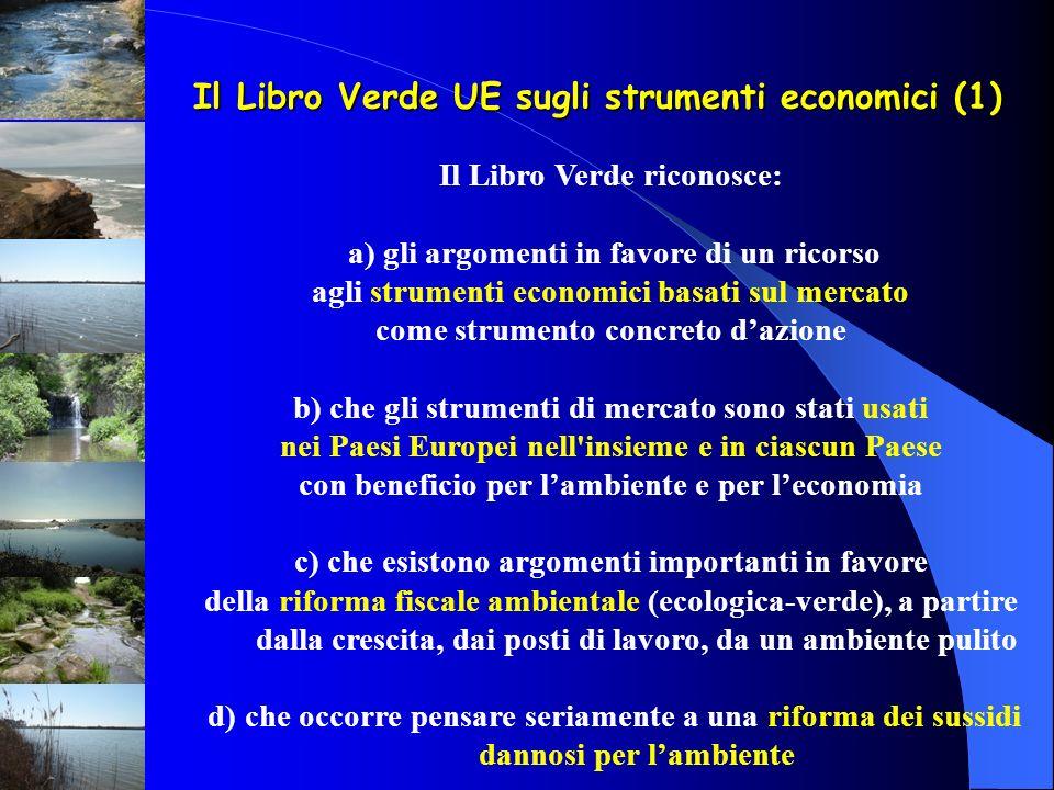 Il Libro Verde UE sugli strumenti economici (1) Il Libro Verde riconosce: a) gli argomenti in favore di un ricorso agli strumenti economici basati sul