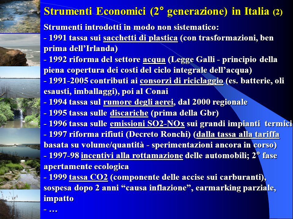 Strumenti Economici (2° generazione) in Italia (2) Strumenti introdotti in modo non sistematico: - 1991 tassa sui sacchetti di plastica (con trasforma