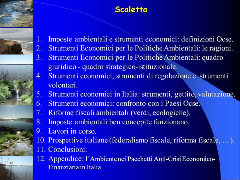 Uso degli Strumenti Economici in Italia Una valutazione preliminare Strumenti: Tasse ambientali: modesto Tariffe ambientali: medio Creazione di mercati: medio Incentivi (sussidi, aiuti, esenzioni) favorevoli all ambiente: medio-alto Eliminazione di incentivi ( sussidi, aiuti, esenzioni ) dannosi per l ambiente: nessuno Livello (efficacia) di incentivi/aliquote: modesto Spostamento tassazione da lavoro/imprese a inquinamento/risorse naturali: limitato-nullo Sono possibili ampi margini di miglioramento …