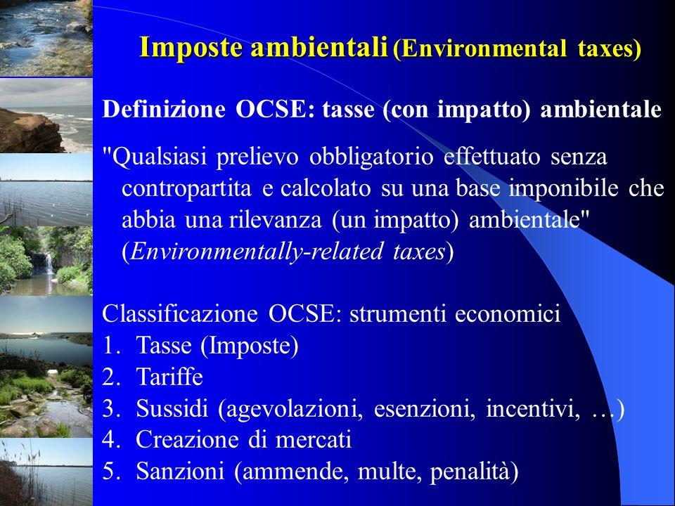 Imposte ambientali (Environmental taxes) Definizione OCSE: tasse (con impatto) ambientale