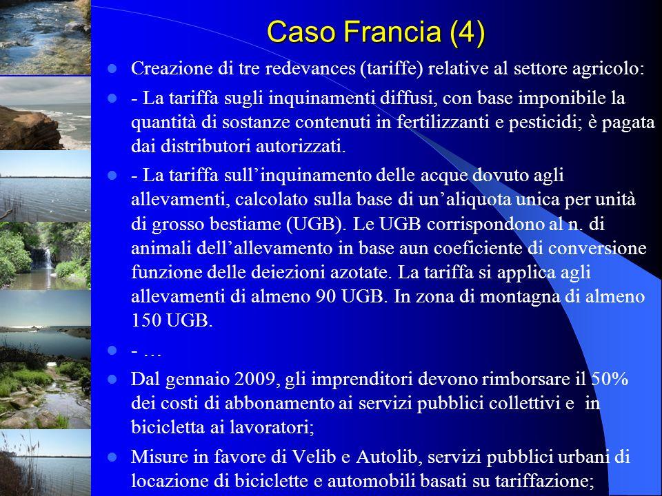 Caso Francia (4) Creazione di tre redevances (tariffe) relative al settore agricolo: - La tariffa sugli inquinamenti diffusi, con base imponibile la q