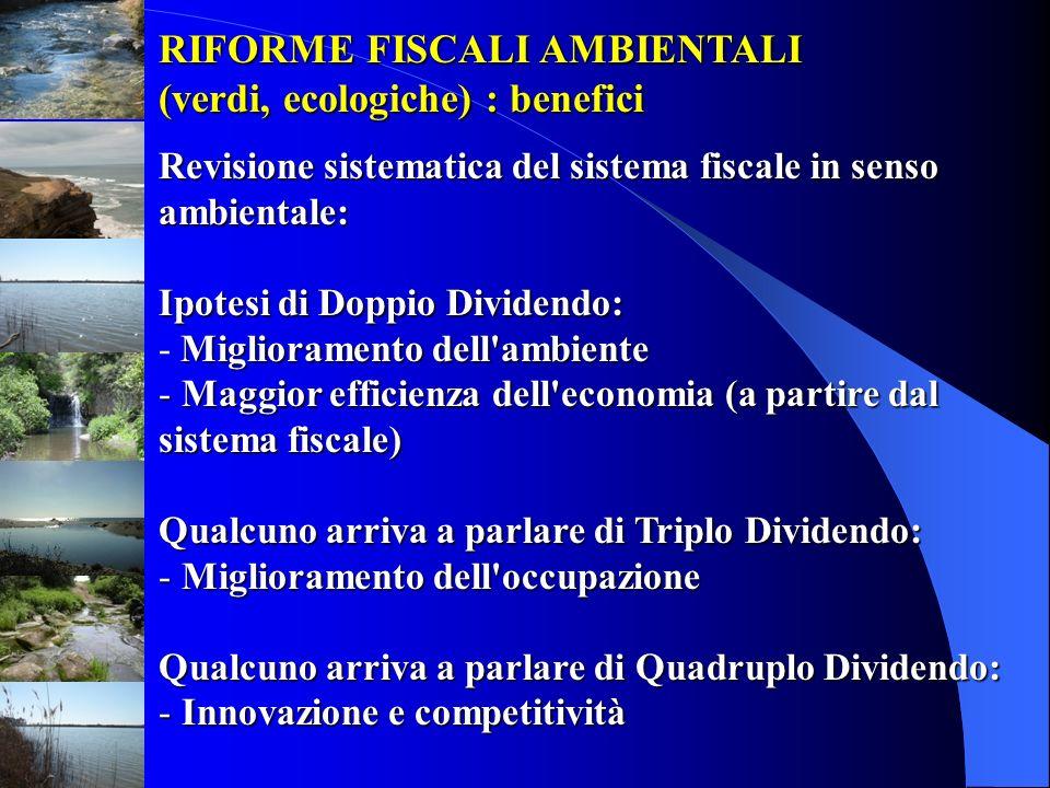 RIFORME FISCALI AMBIENTALI (verdi, ecologiche) : benefici Revisione sistematica del sistema fiscale in senso ambientale: Ipotesi di Doppio Dividendo: