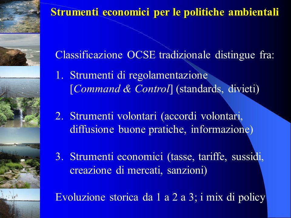 Strumenti economici per le politiche ambientali Base dati OCSE/EEA nei Paesi Ocse: 375 tasse con impatto ambientale : ENERGIA : 150 TRASPORTI (veicoli a motore): 125 RIFIUTI: 50 ALTRE (acqua, prodotti): 50 Priorità alle entrate statali centrali.