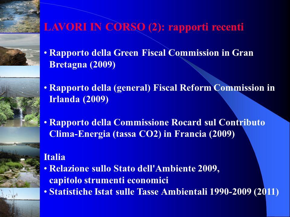 LAVORI IN CORSO (2): rapporti recenti Rapporto della Green Fiscal Commission in Gran Bretagna (2009) Rapporto della (general) Fiscal Reform Commission