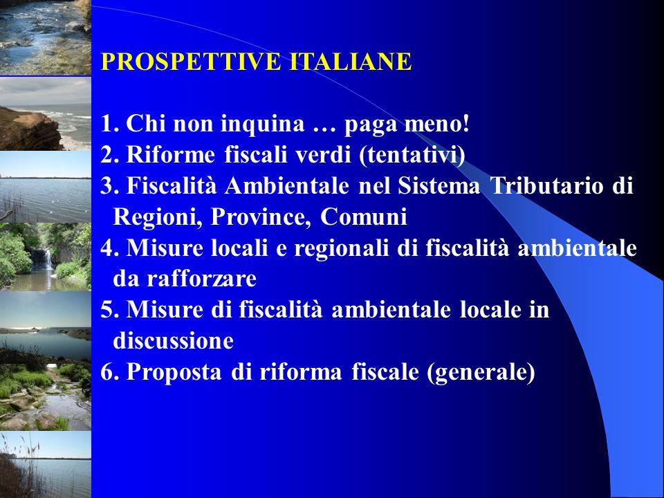 PROSPETTIVE ITALIANE 1. Chi non inquina … paga meno! 2. Riforme fiscali verdi (tentativi) 3. Fiscalità Ambientale nel Sistema Tributario di Regioni, P