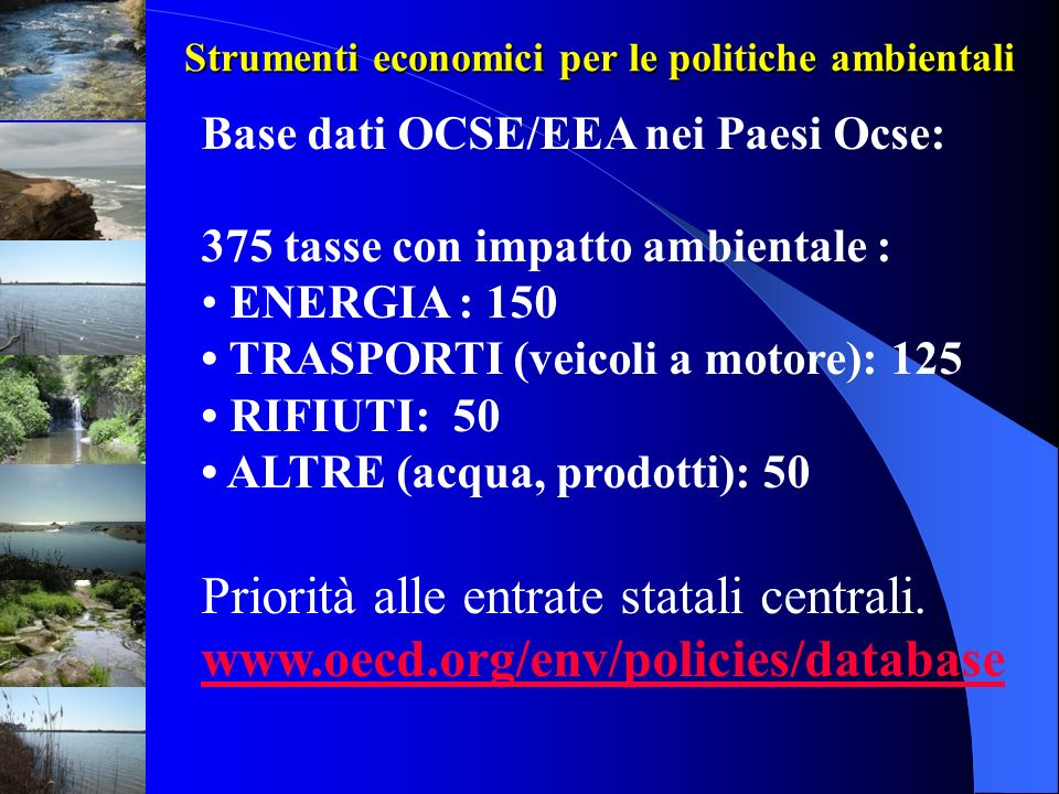Strumenti Economici (ambiente-energia) in Italia (3) Creazione di mercati che non esistevano: - Mercato delle emissioni GHG (ETS) Problema dei settori non coperti Problema dei settori non coperti Problema dell attribuzione iniziale dei diritti: criterio storico - criterio dello sviluppo potenziale - asta competitiva Problema dell attribuzione iniziale dei diritti: criterio storico - criterio dello sviluppo potenziale - asta competitiva Problema della duplice tassazione: mercato dei diritti ETS o tassa CO2.