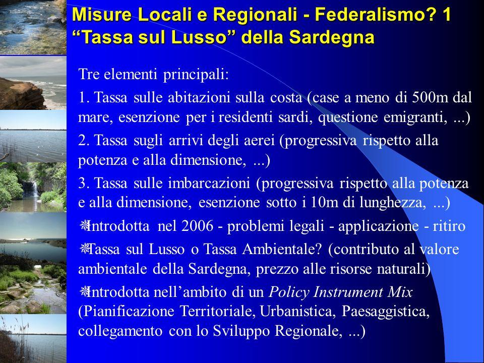 Misure Locali e Regionali - Federalismo? 1 Tassa sul Lusso della Sardegna Tre elementi principali: 1. Tassa sulle abitazioni sulla costa (case a meno