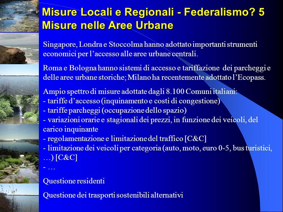 Misure Locali e Regionali - Federalismo? 5 Misure nelle Aree Urbane Singapore, Londra e Stoccolma hanno adottato importanti strumenti economici per la