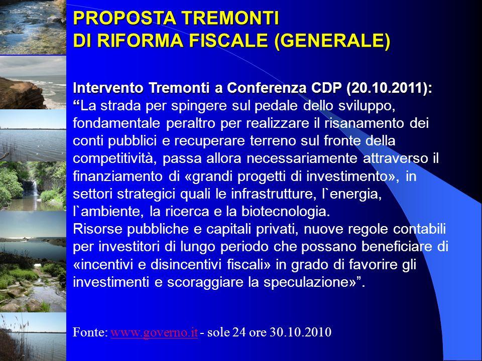 PROPOSTA TREMONTI DI RIFORMA FISCALE (GENERALE) Intervento Tremonti a Conferenza CDP (20.10.2011): Intervento Tremonti a Conferenza CDP (20.10.2011):L