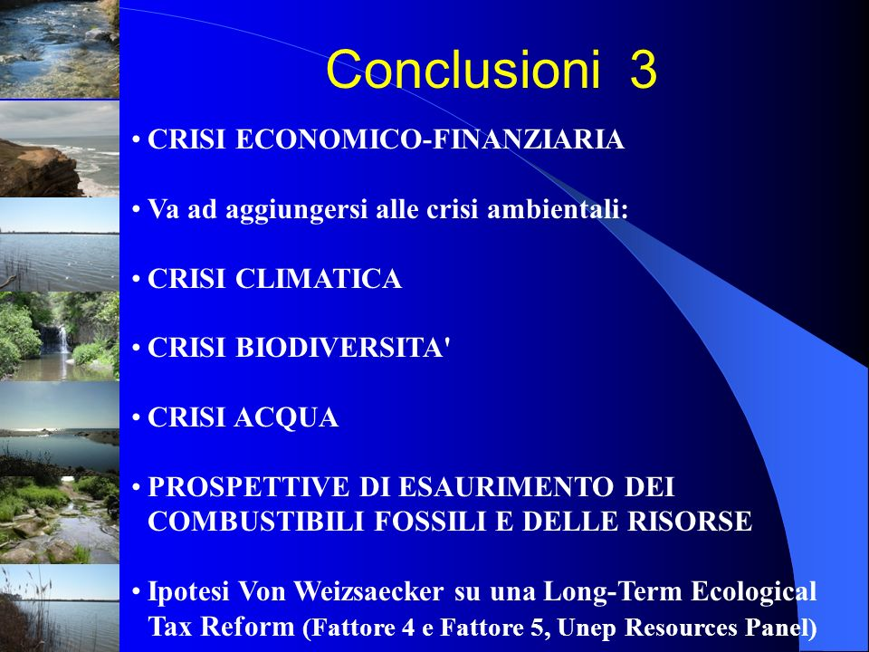 CRISI ECONOMICO-FINANZIARIA Va ad aggiungersi alle crisi ambientali: CRISI CLIMATICA CRISI BIODIVERSITA' CRISI ACQUA PROSPETTIVE DI ESAURIMENTO DEI CO